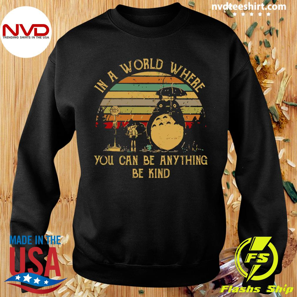 Vintage In A World Where You Can Be Anything Be Kind Totoro Shirt Sweater