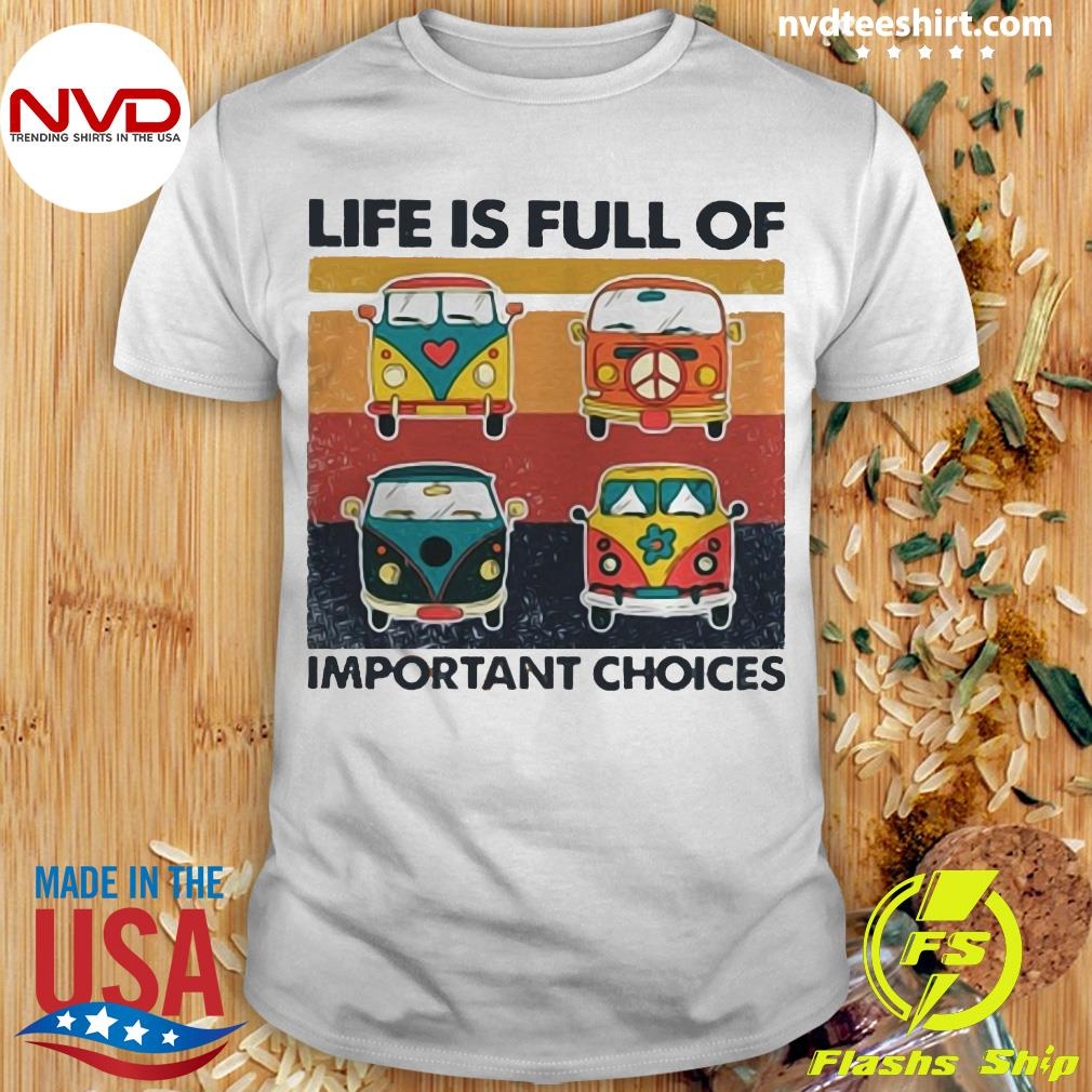 Vintage Life Is Full Of Important Choices Hippie Bus Shirt