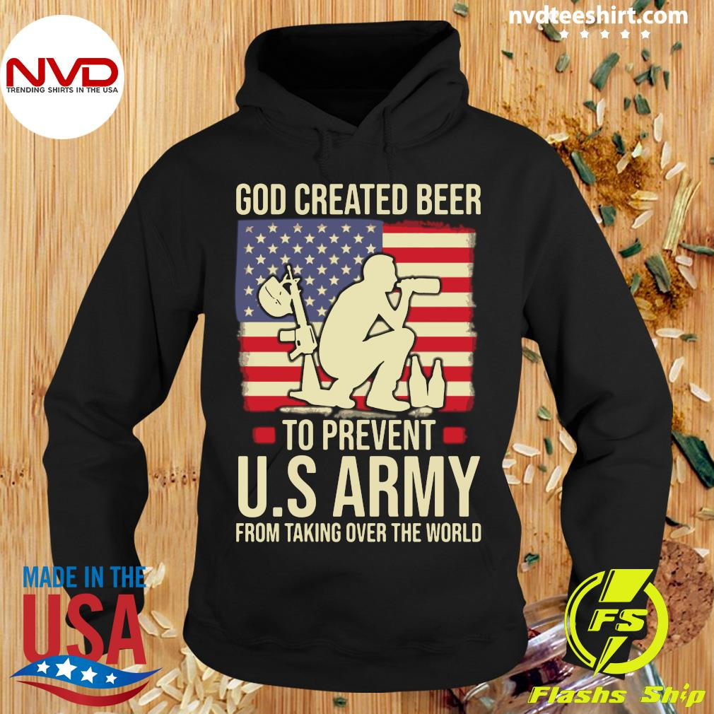 American Flag God Created Beer To Prevent U.S Army From Taking Over The World Shirt Hoodie