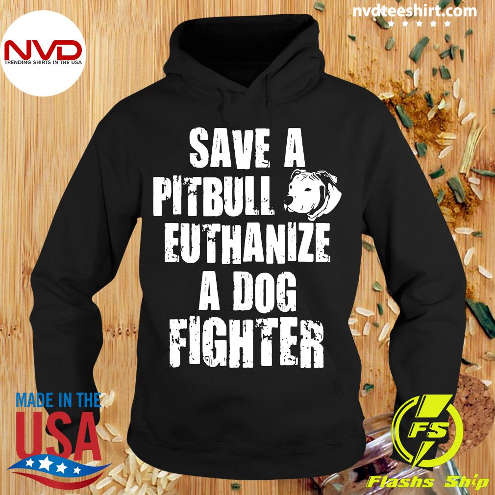 Dog Save A Pitbull Euthanize A Dog Fighter Shirt Hoodie