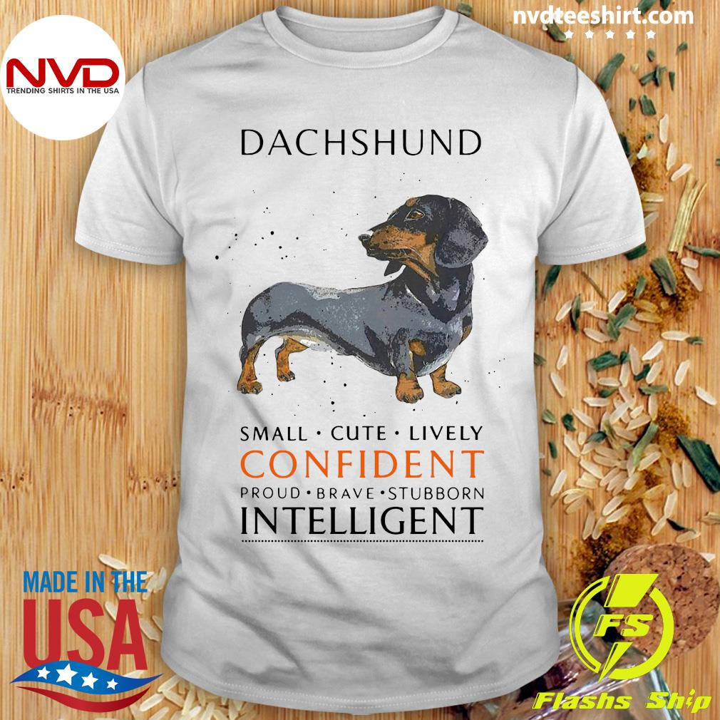 Funny Dachshund Small Cute Lively Confident Intelligent Shirt