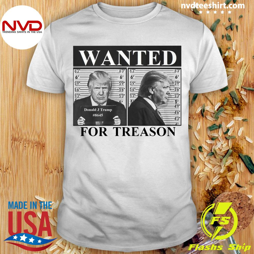 Funny Donald Trump Wanted For Treason Shirt