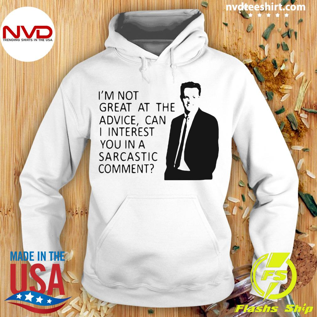 Funny I'm Not Great At The Advice Can I Interest You in A Sarcastic Comment Shirt Hoodie