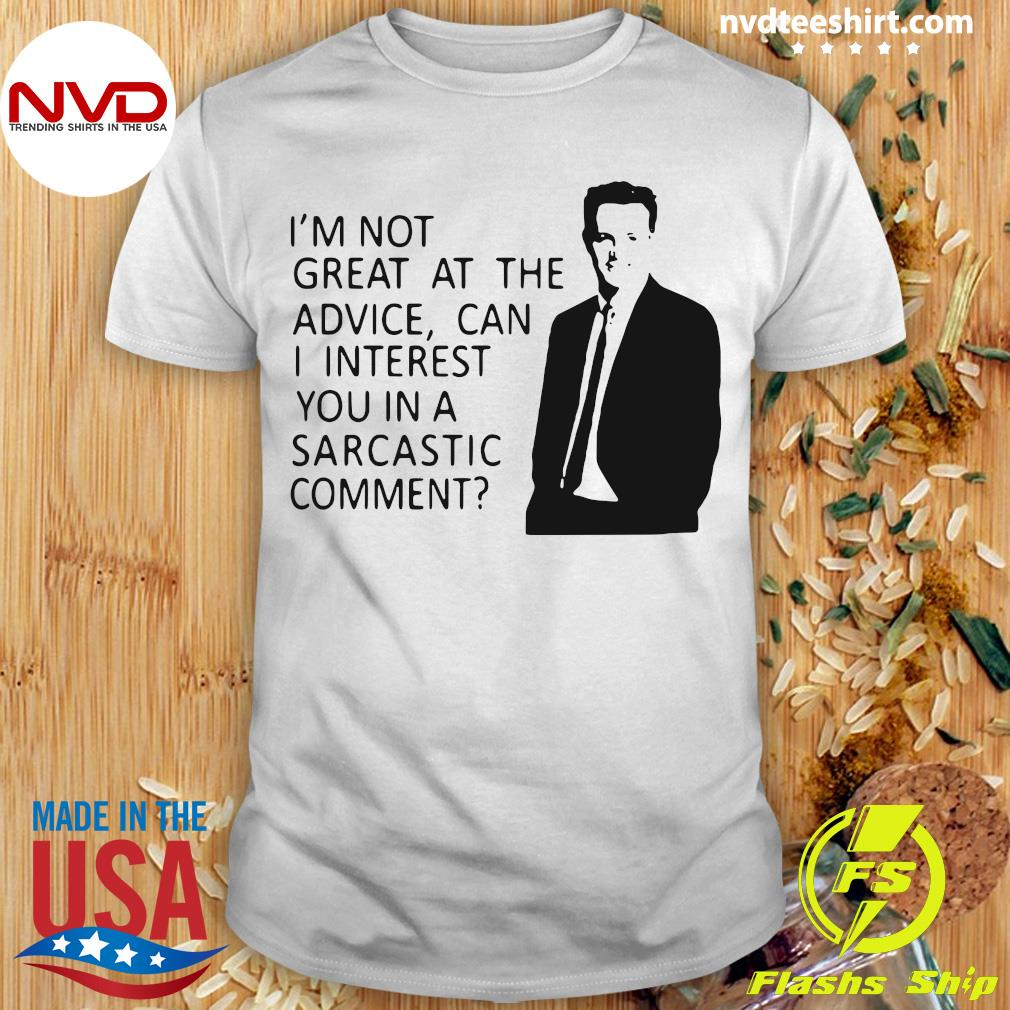 Funny I'm Not Great At The Advice Can I Interest You in A Sarcastic Comment Shirt