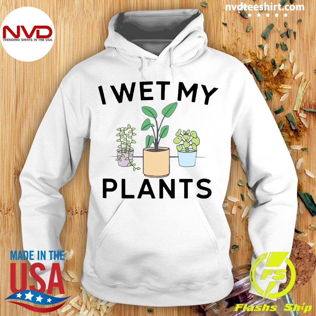 Funny I Wet My Plants Shirt Hoodie