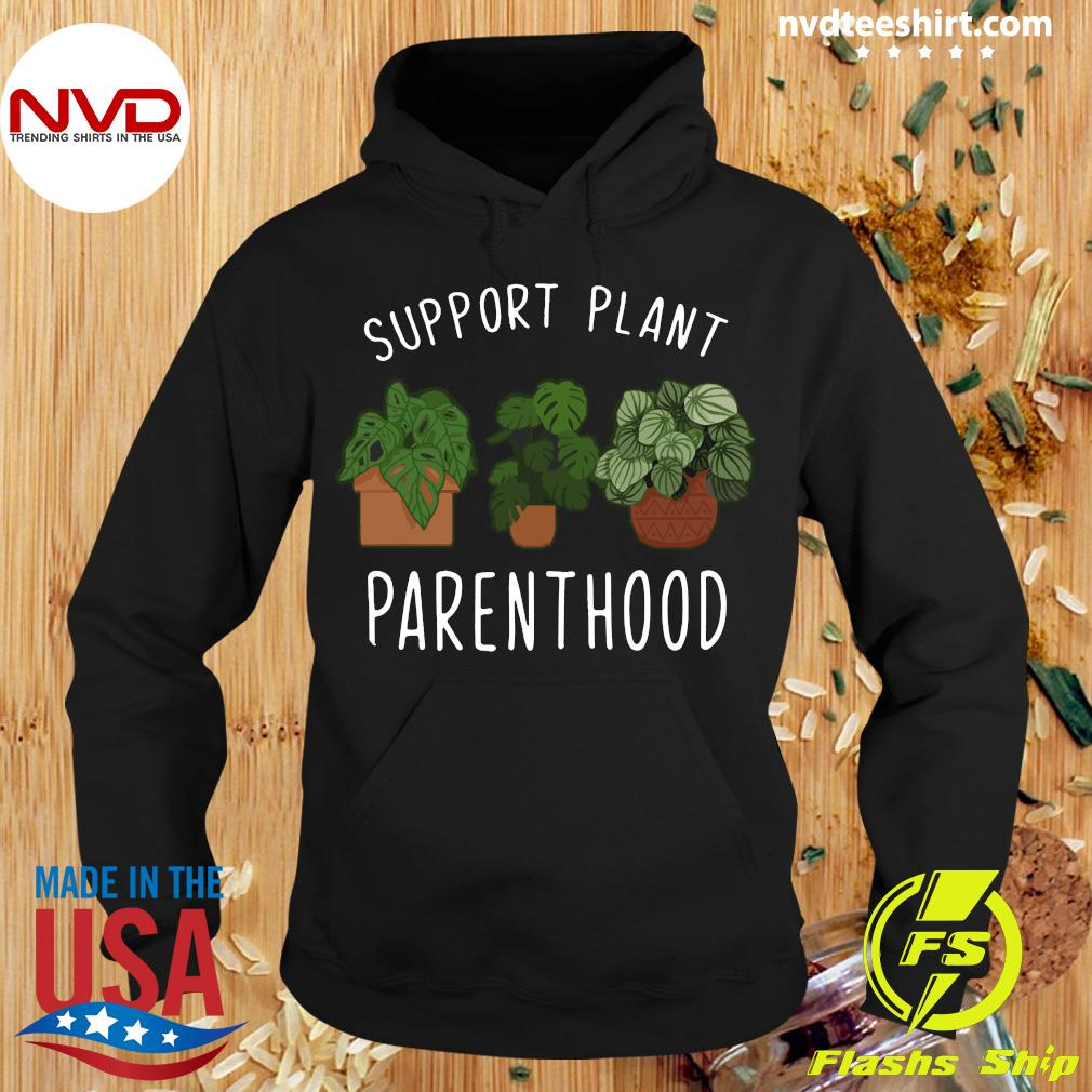 Funny Support Plant Parenthood Shirt Hoodie