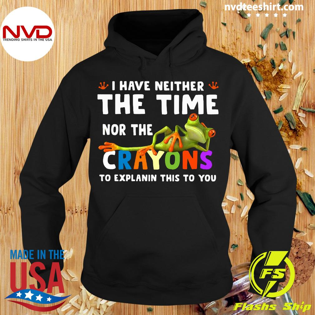 I Have Neither The Time Nor The Crayons To Explain This To You Frog Shirt Hoodie