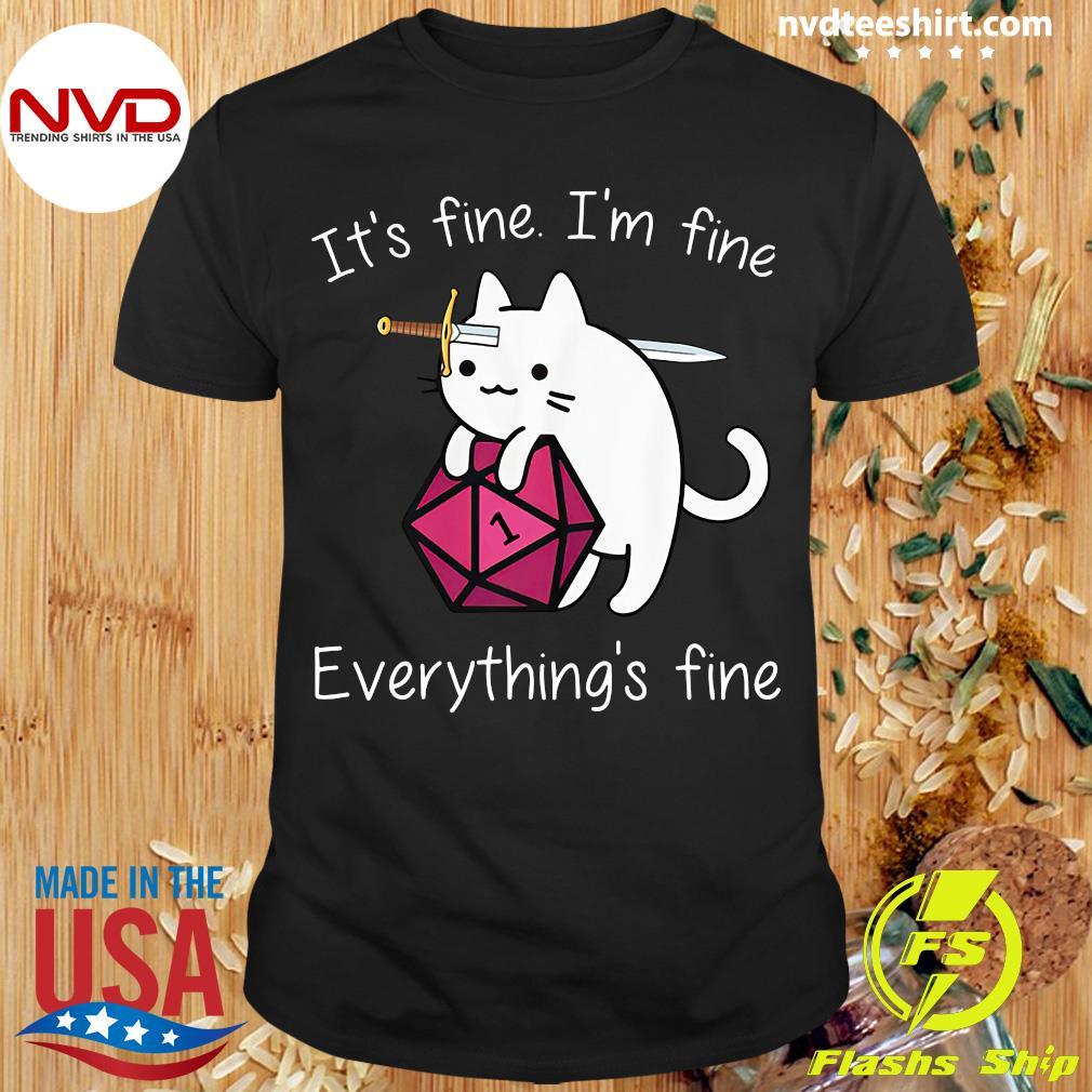 It's Fine I'm Fine Everything's Fine Cat Shirt