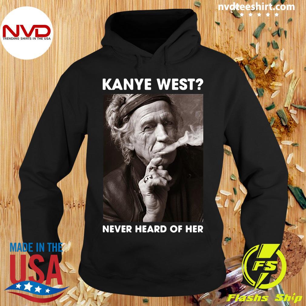 Kanye West Never Heard Of Her Keith Richards Shirt Hoodie