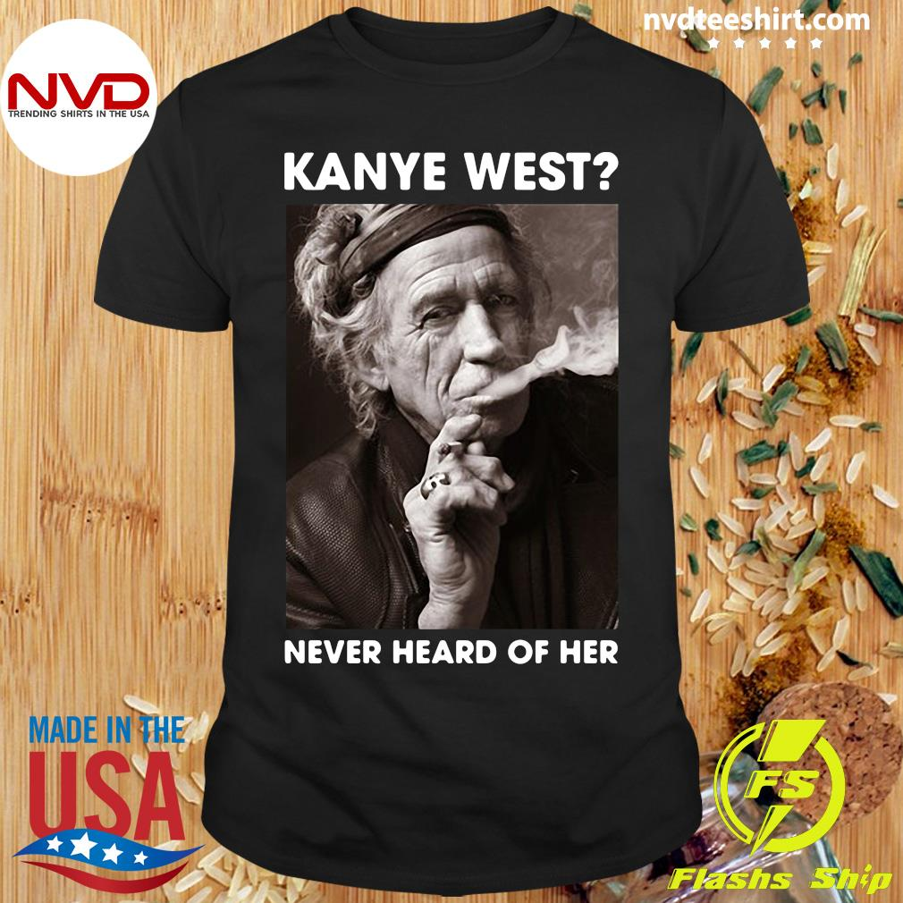 Kanye West Never Heard Of Her Keith Richards Shirt