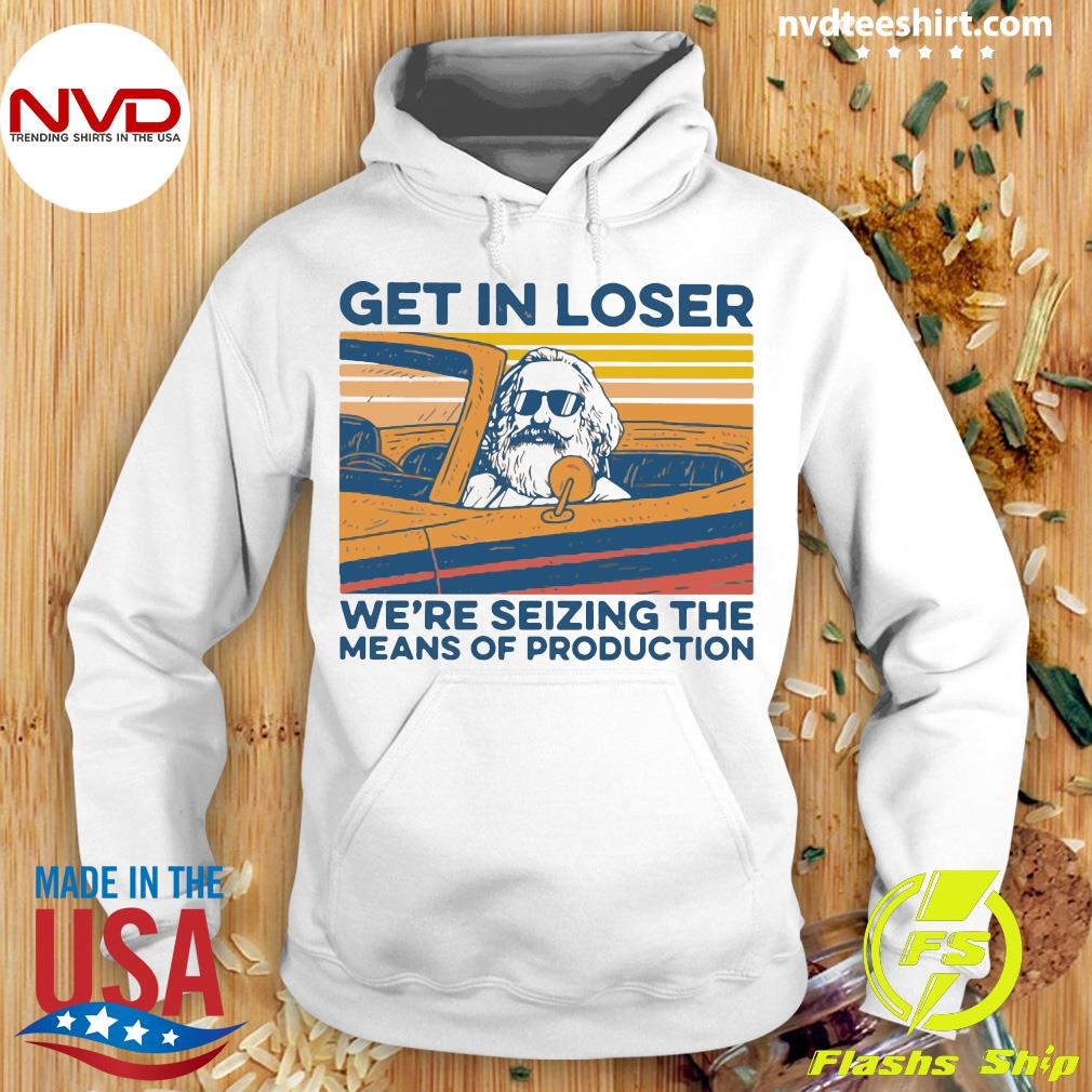 Karl Marx Get In Loser We're Seizing The Means Of Production Vintage Shirt Hoodie