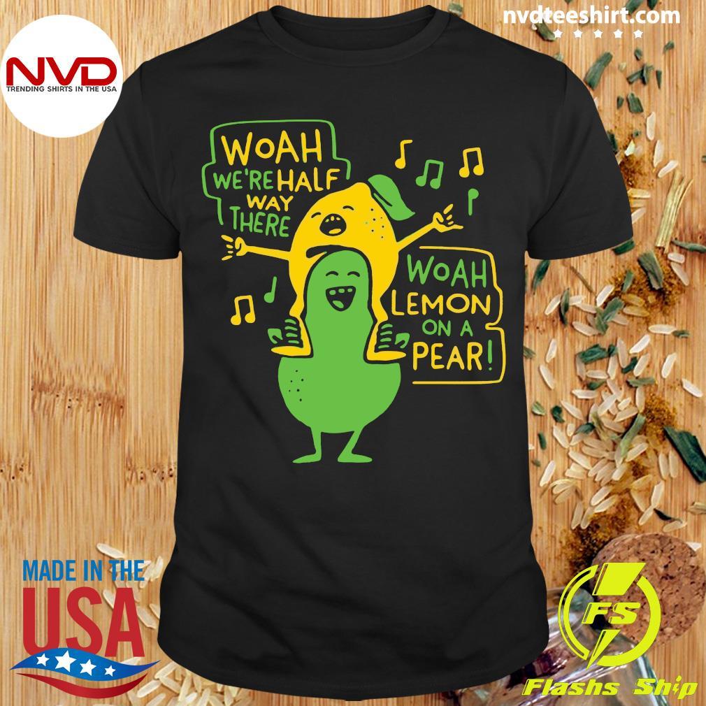 Music Woah We're Half Way There Woah Lemon On A Pear Shirt