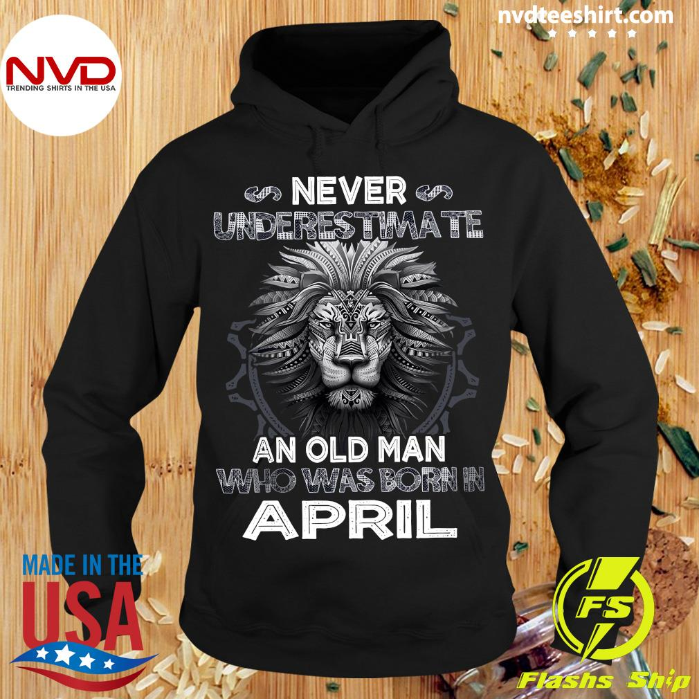 Never Underestimate An Old Man Who Was Born In April Lion Shirt Hoodie