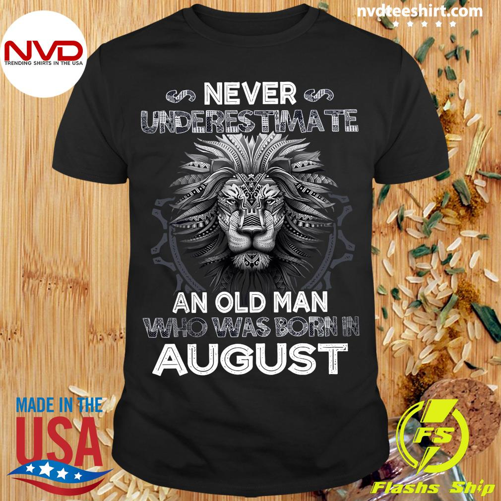 Never Underestimate An Old Man Who Was Born In August Lion Shirt