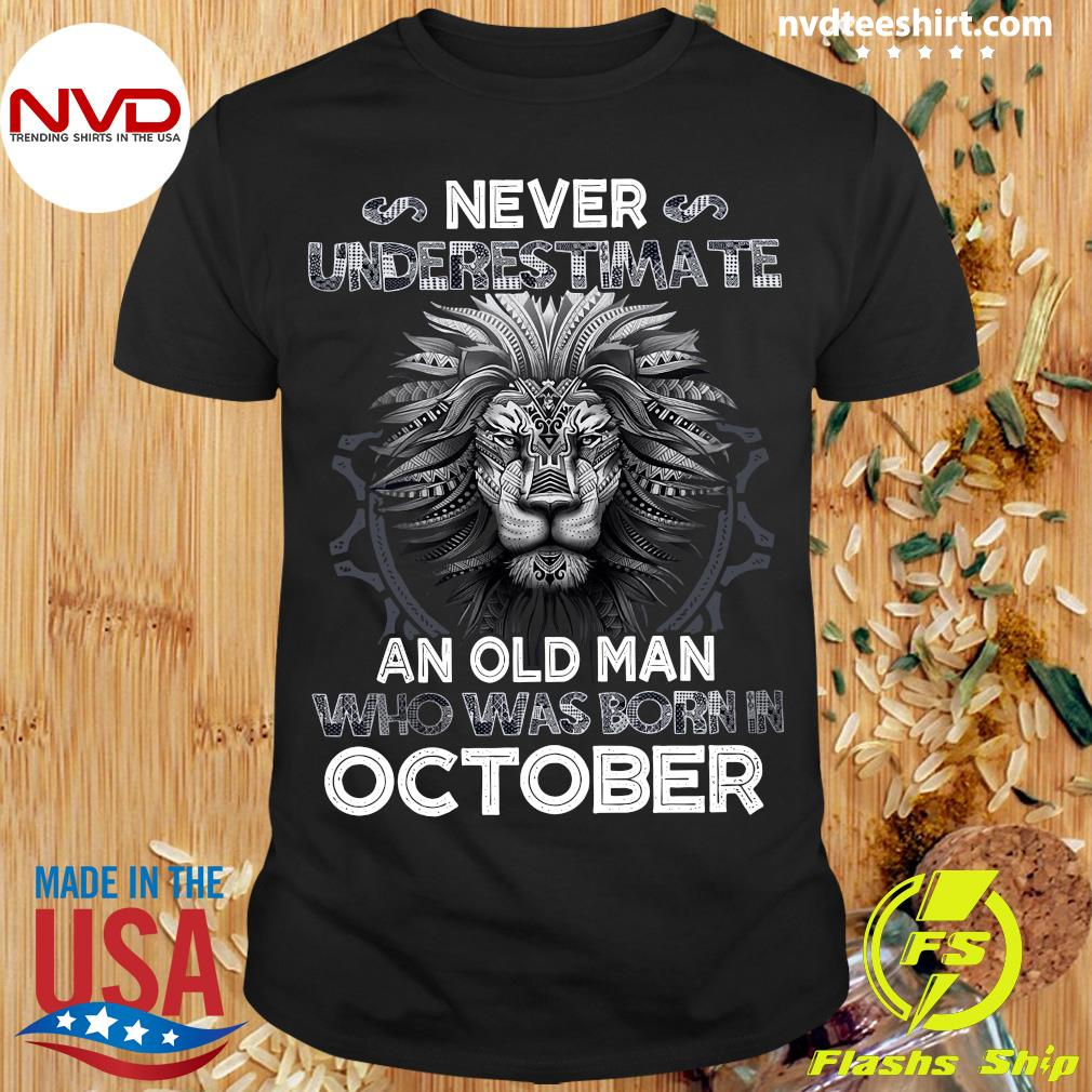Never Underestimate An Old Man Who Was Born In October Lion Shirt