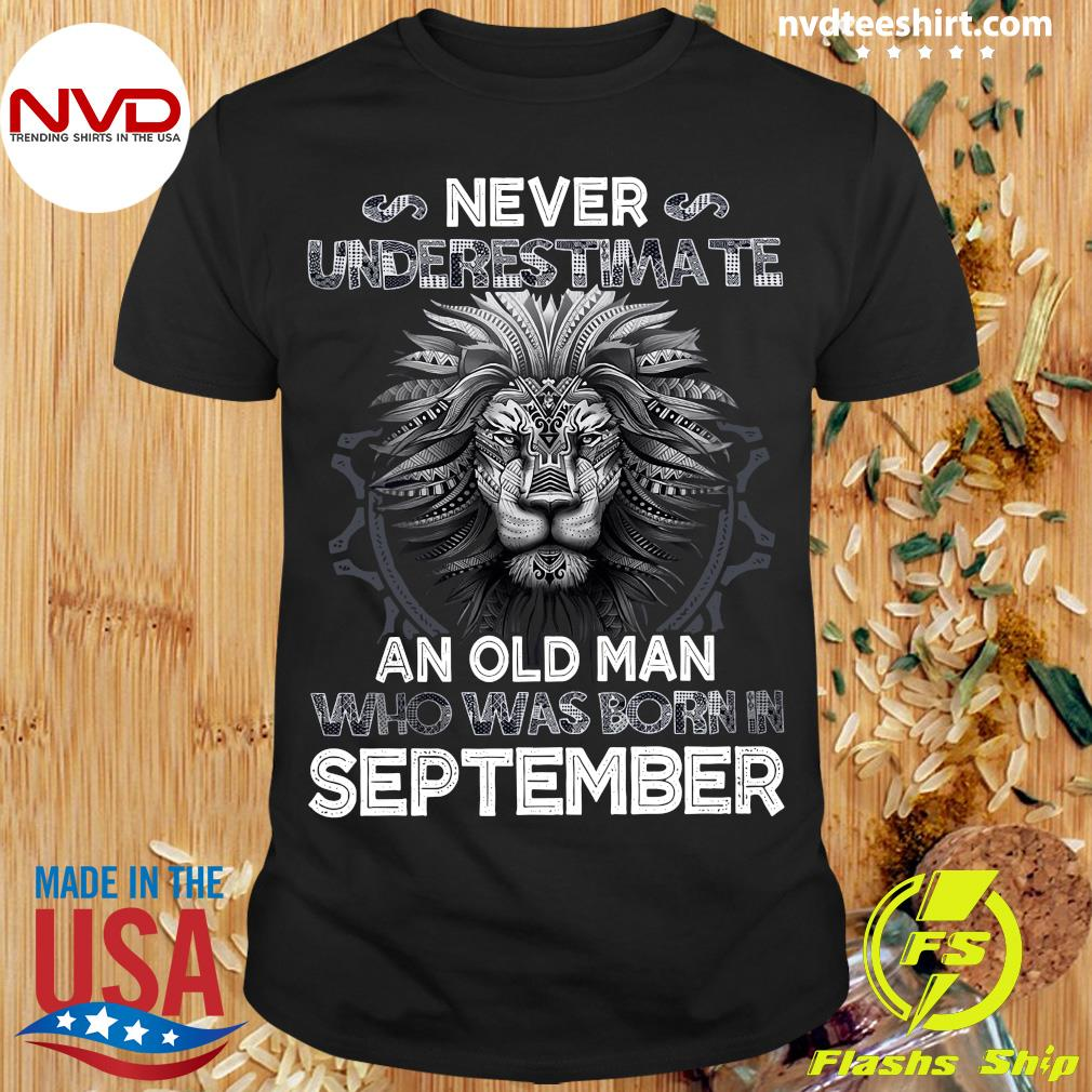 Never Underestimate An Old Man Who Was Born In September Lion Shirt