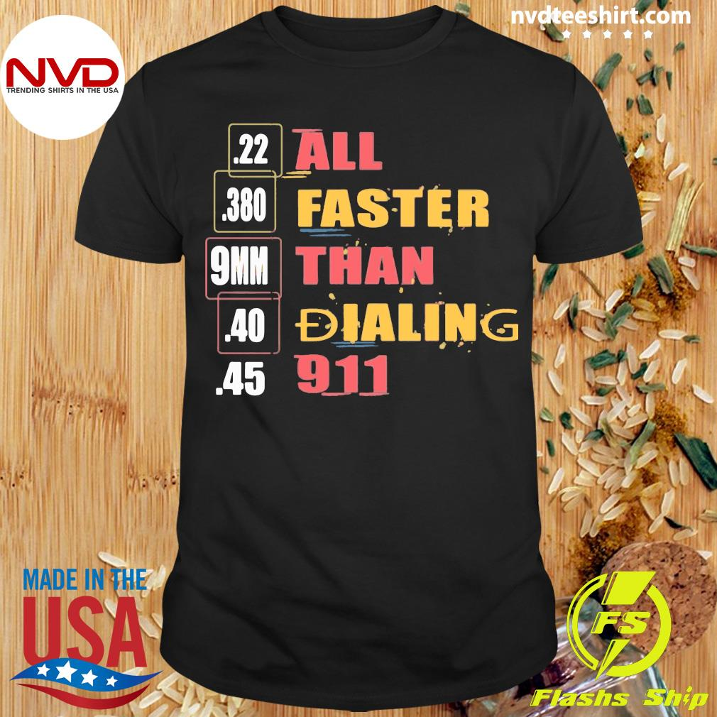 Official 22 380 9mm 40 45 All Faster Than Dialing 911 Saying Shirt