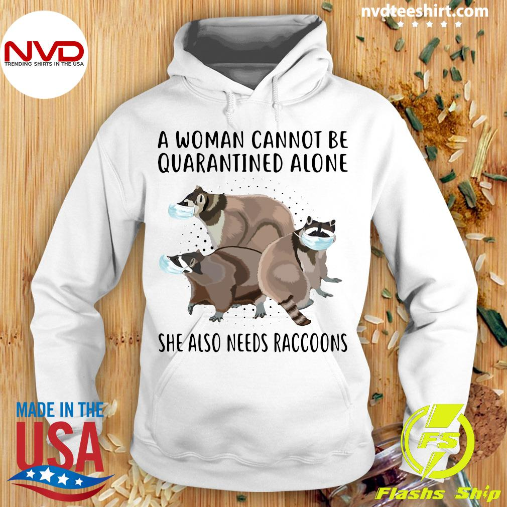 Official A Woman Cannot Be Quarantined Alone She Also Needs Raccoons Shirt Hoodie