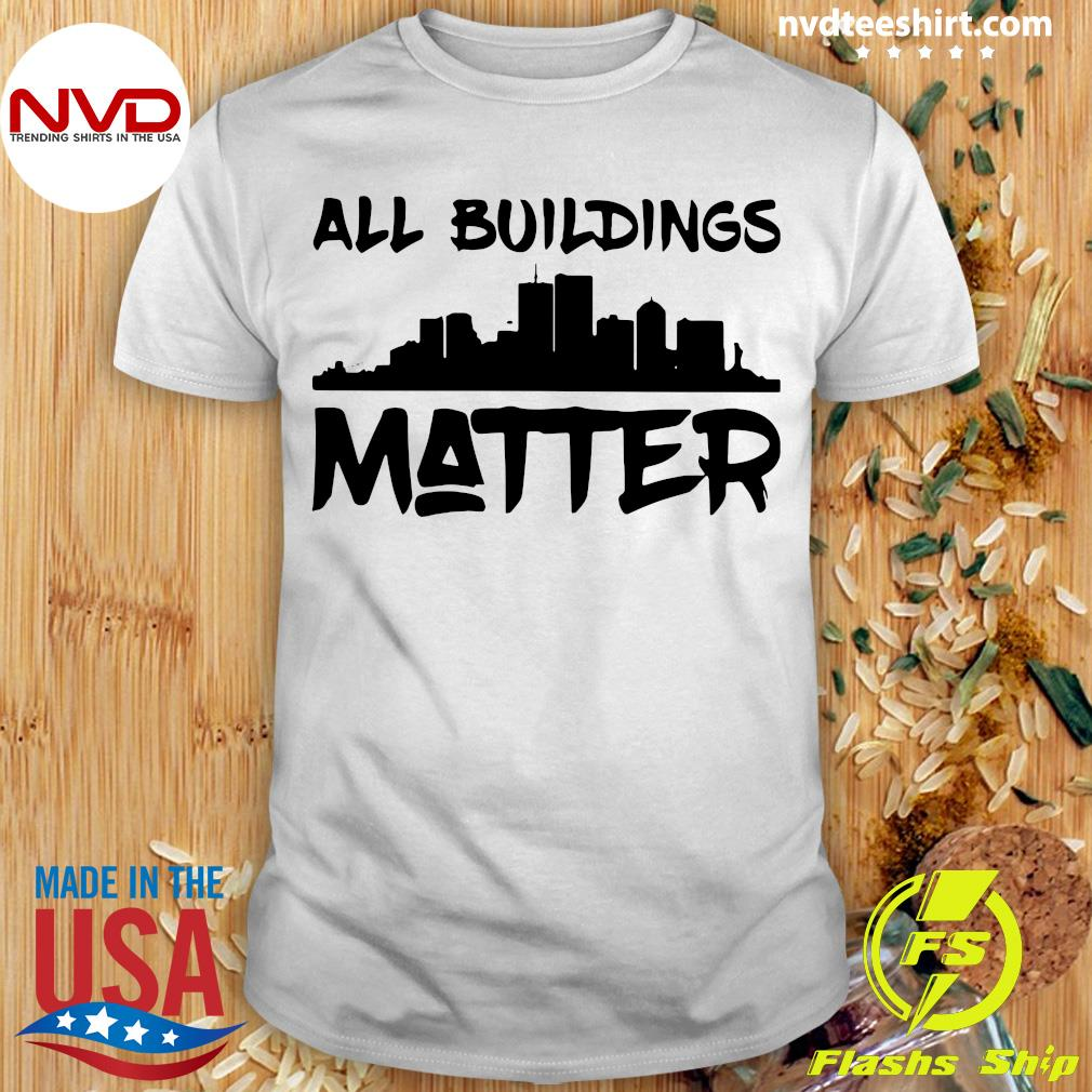 Official All Buildings Matter Shirt