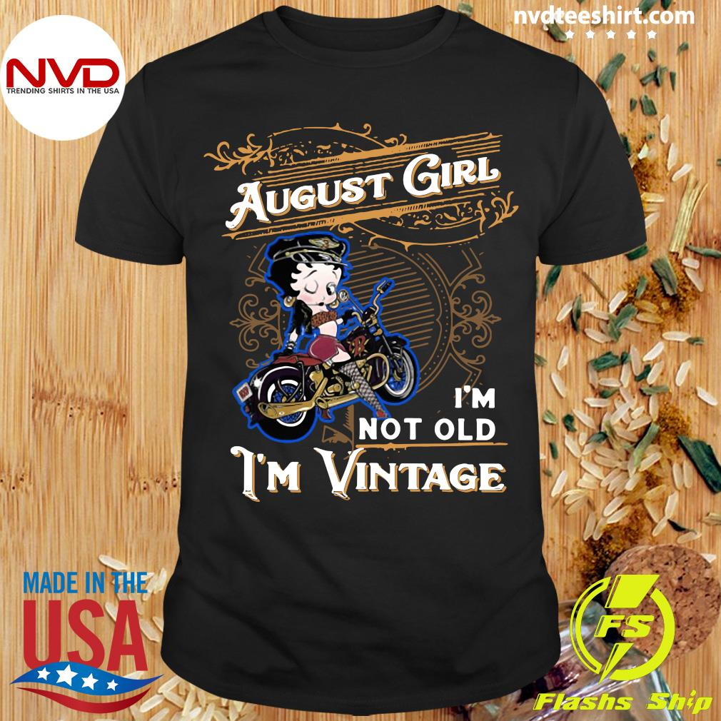 Official Betty Boop August Girl I'm Not Old I'm Vintage Shirt