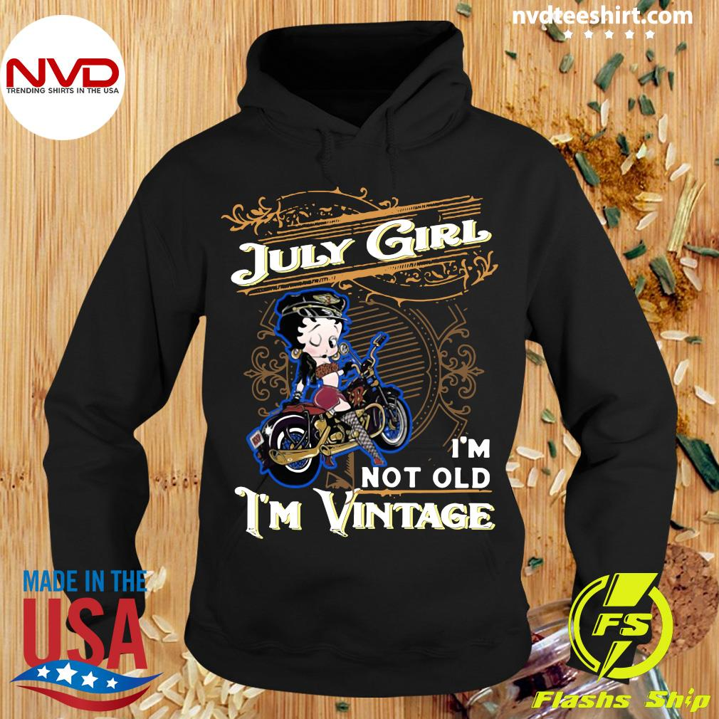 Official Betty Boop July Girl I'm Not Old I'm Vintage Shirt Hoodie