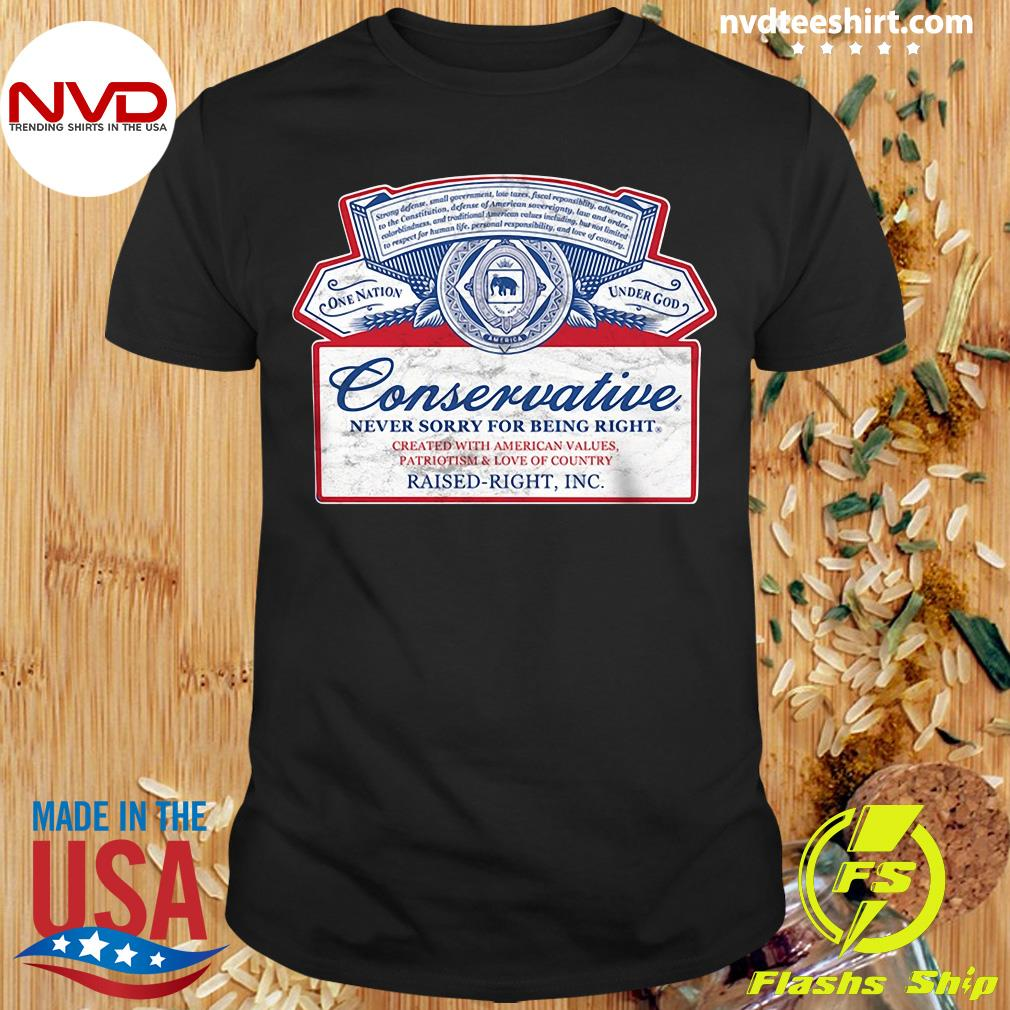 Official Conservative Never Sorry For Being Right Shirt