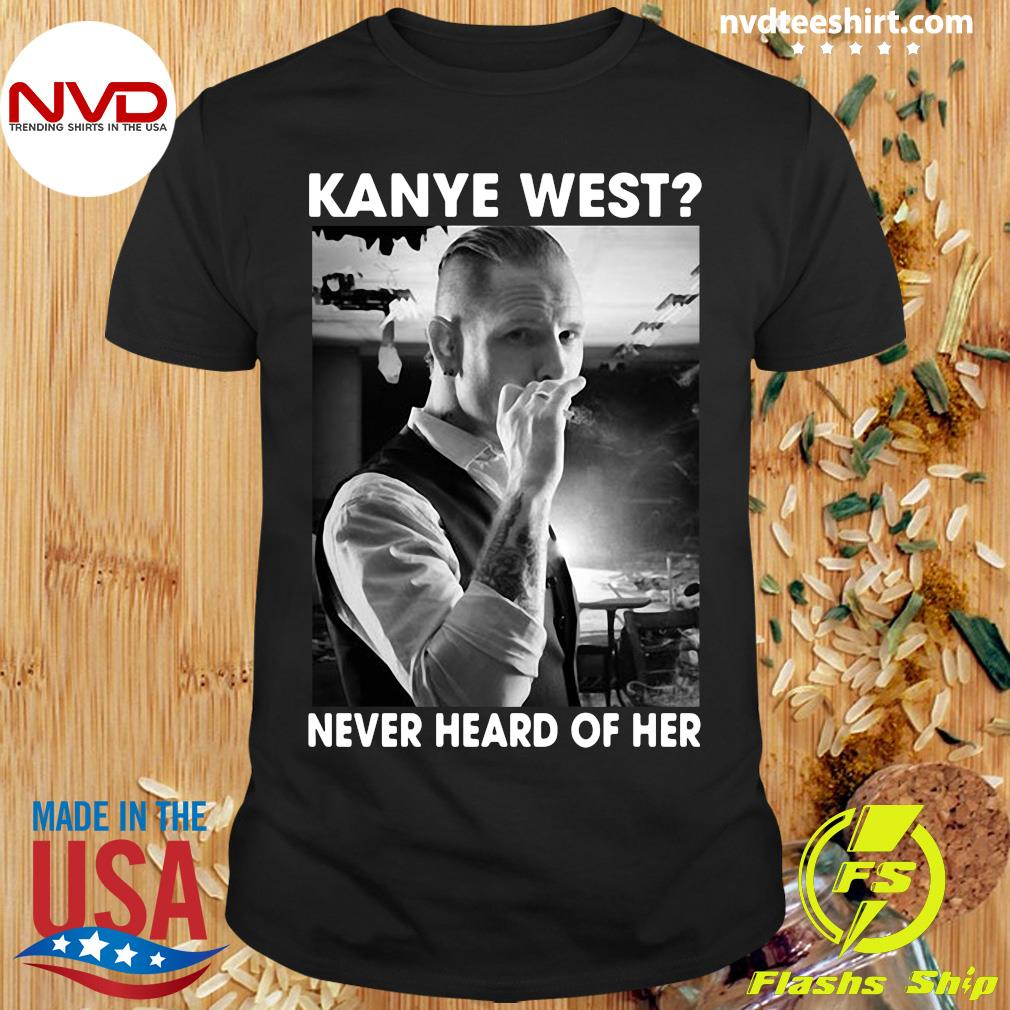 Official Corey Taylor Kanye West Never Heard Of Her Shirt