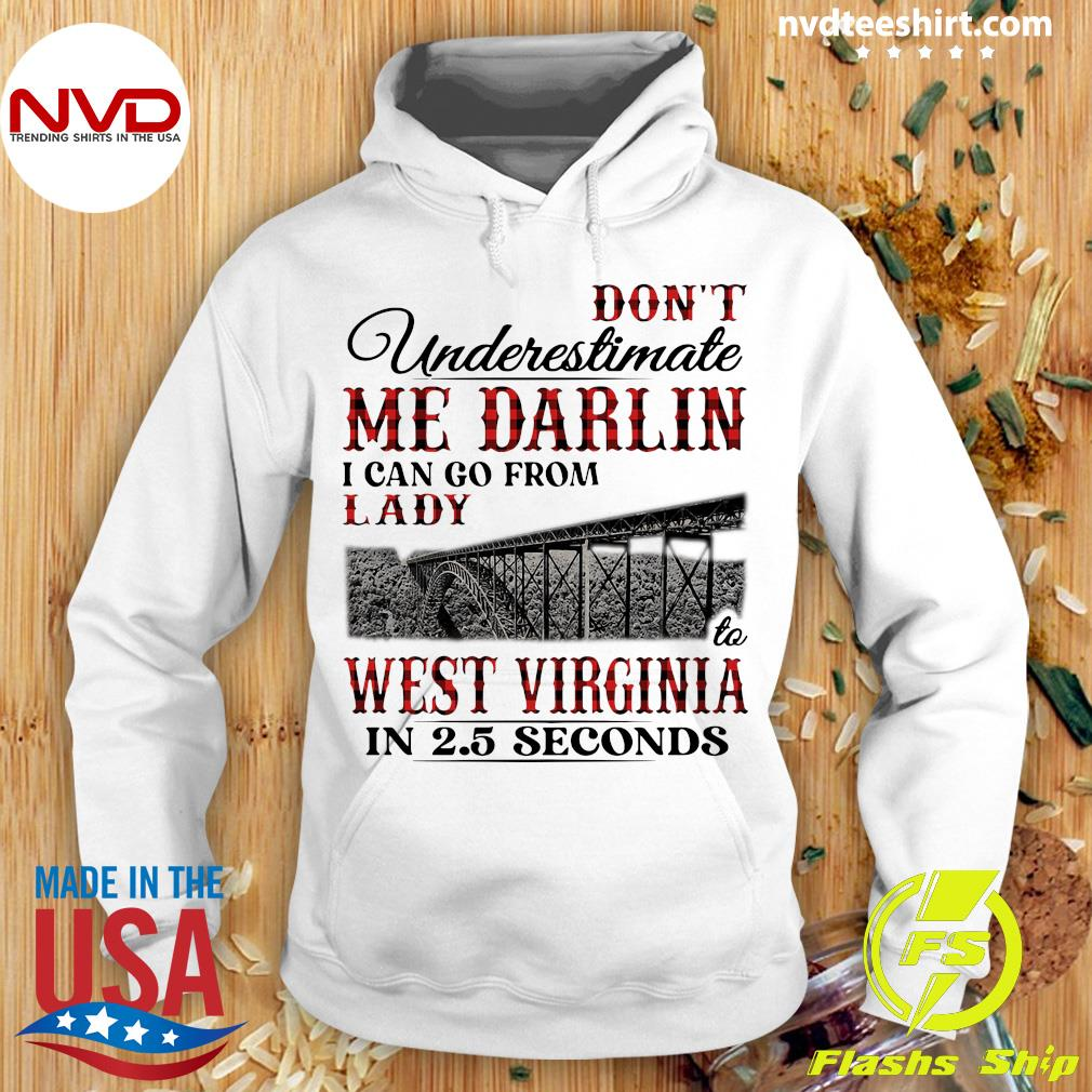Official Don't Underestimate Me Darlin I Can Go From Lady West Virginia In 2,5 Seconds Shirt Hoodie