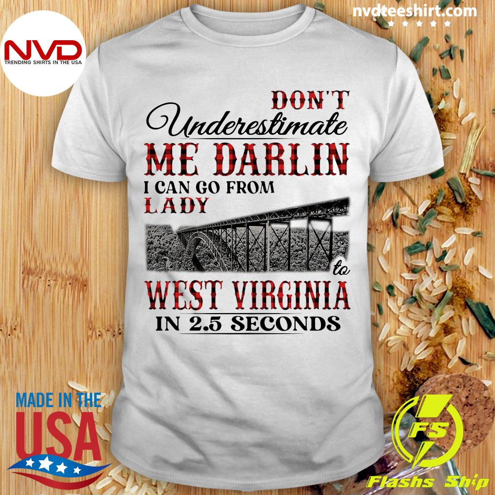 Official Don't Underestimate Me Darlin I Can Go From Lady West Virginia In 2,5 Seconds Shirt