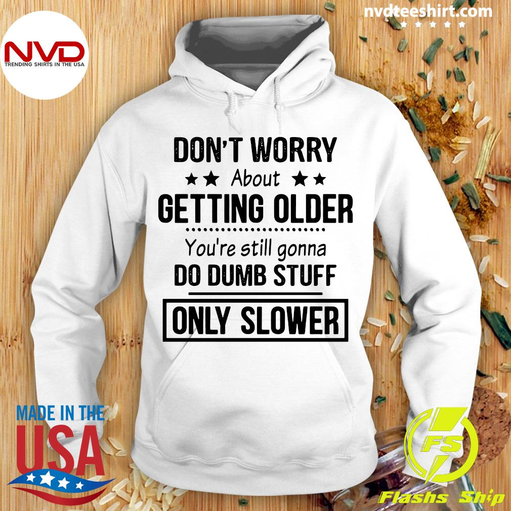 Official Don't Worry About Getting Older And Only Slower Shirt Hoodie