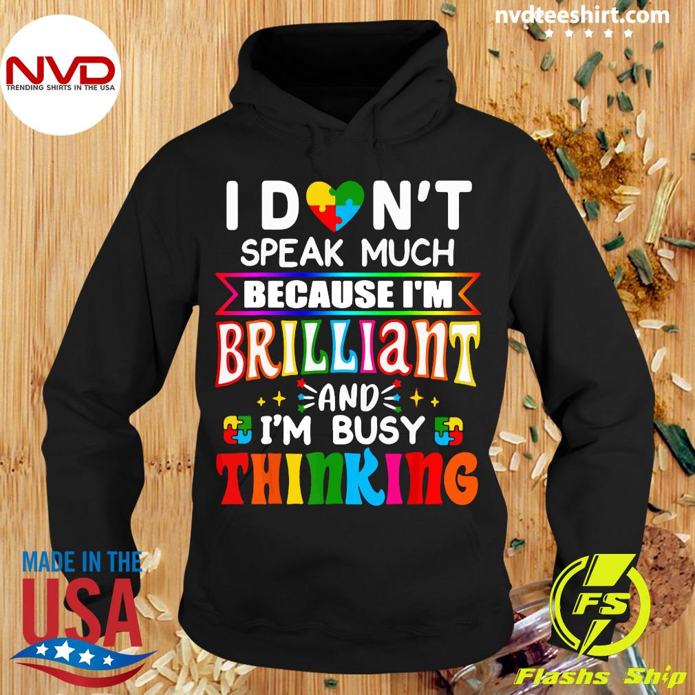 Official I Don't Speak Much Because I'm Brilliant And I'm Busy Thinking Shirt Hoodie