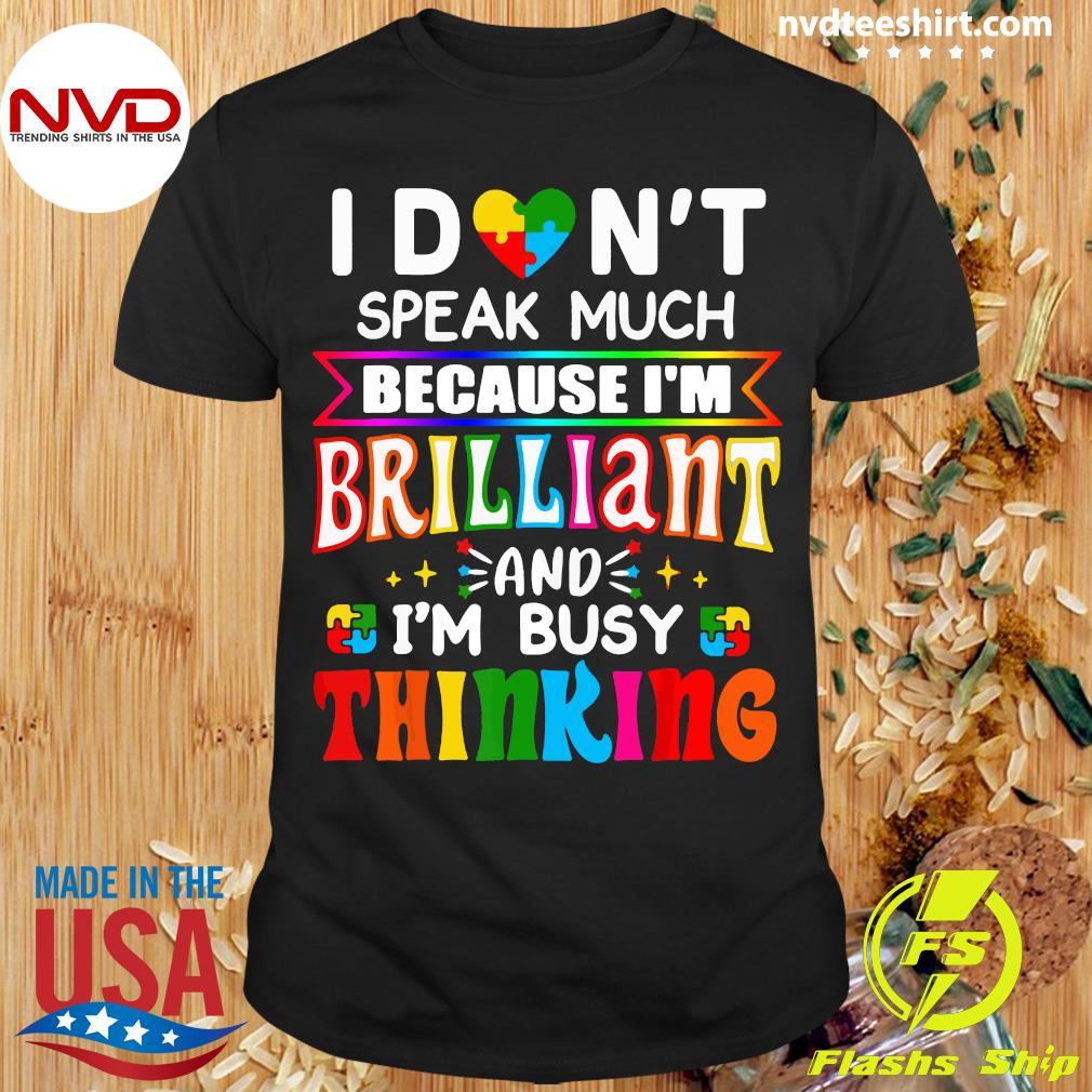 Official I Don't Speak Much Because I'm Brilliant And I'm Busy Thinking Shirt
