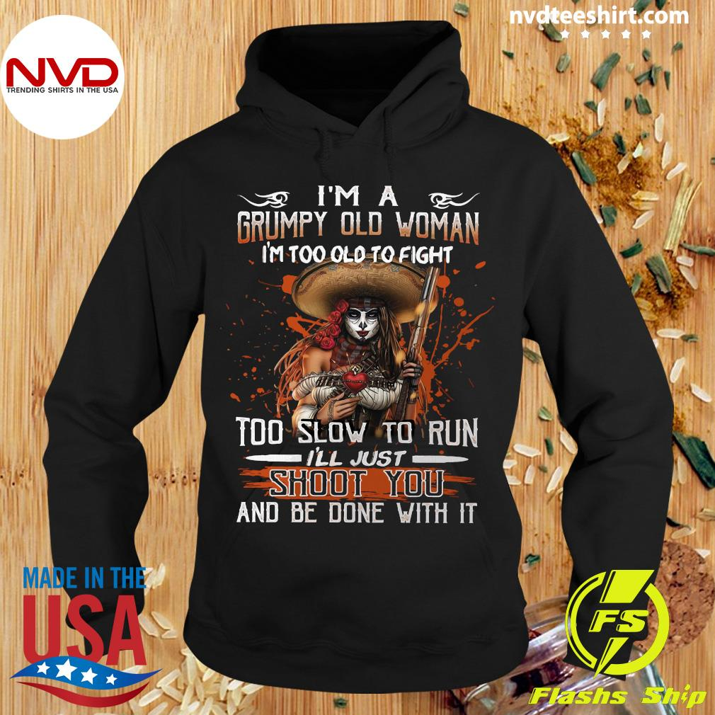 Official I'm A Grumpy Old Woman I'm Too Old To Fight Too Slow To Run I'll Just Shoot You And Be Done With It Shirt Hoodie