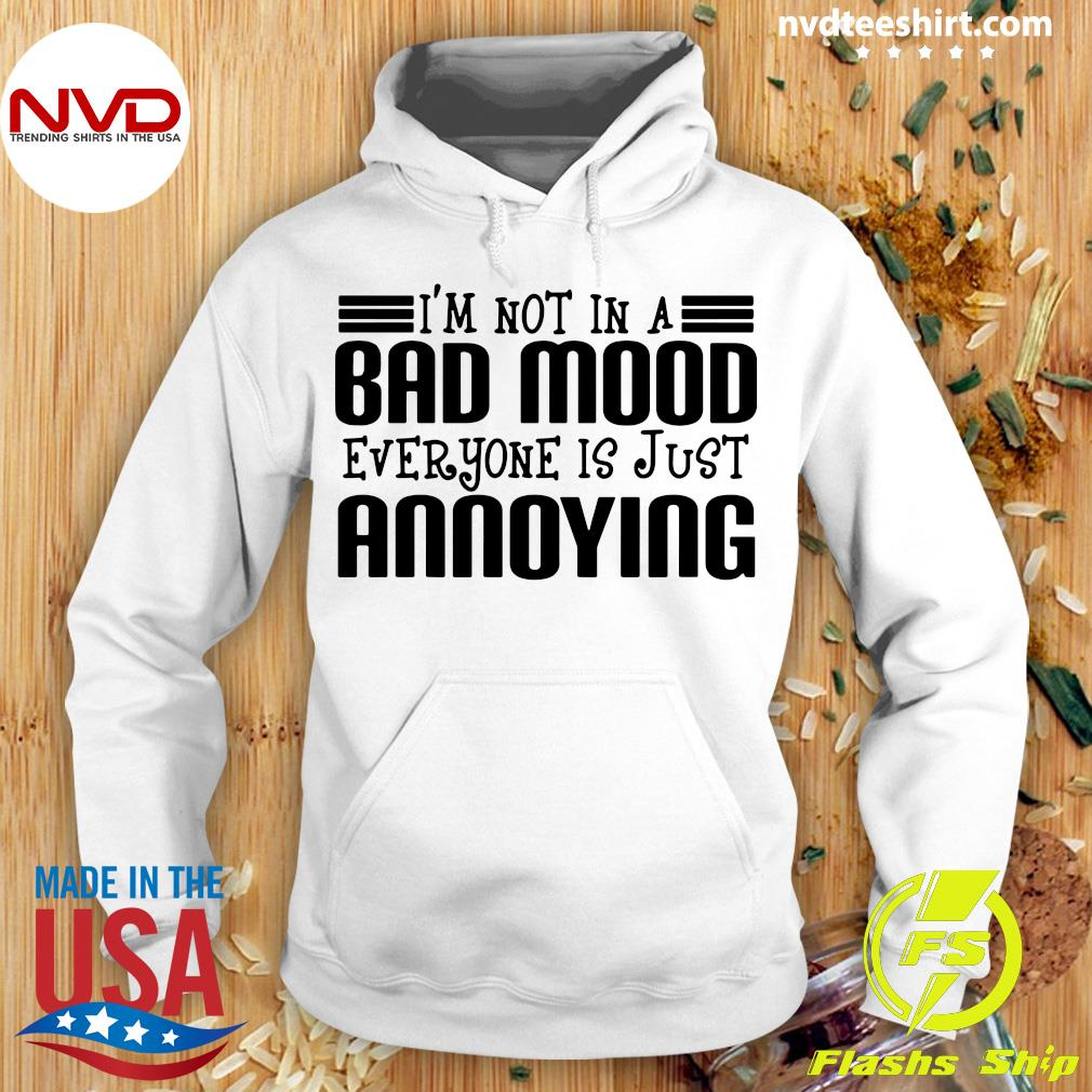 Official I'm Not In A Bad Mood Everyone Is Just Annoying Shirt Hoodie