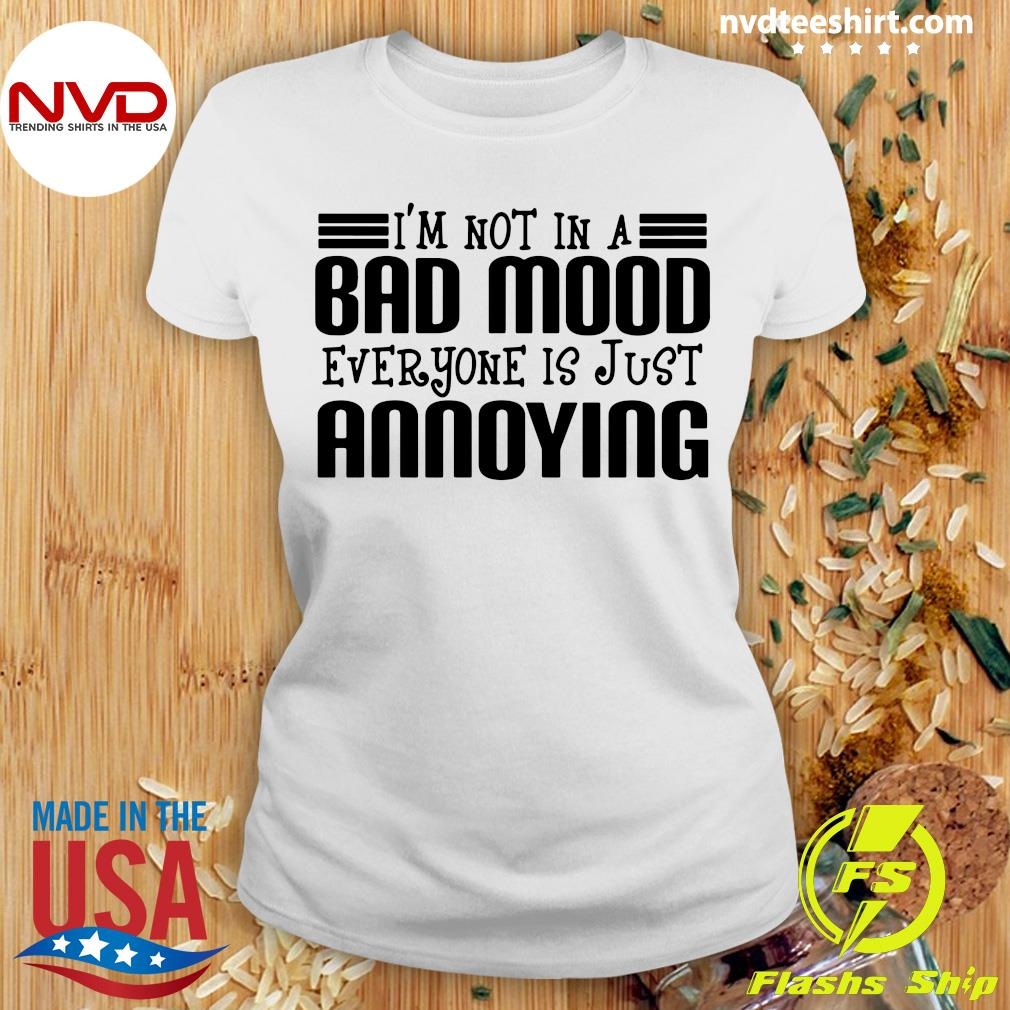 Official I'm Not In A Bad Mood Everyone Is Just Annoying Shirt Ladies tee