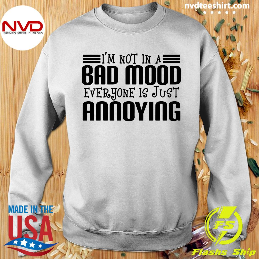 Official I'm Not In A Bad Mood Everyone Is Just Annoying Shirt Sweater