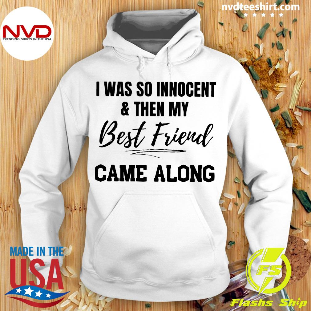 Official I Was So Innocent And Then My Best Friend Came Along Shirt Hoodie