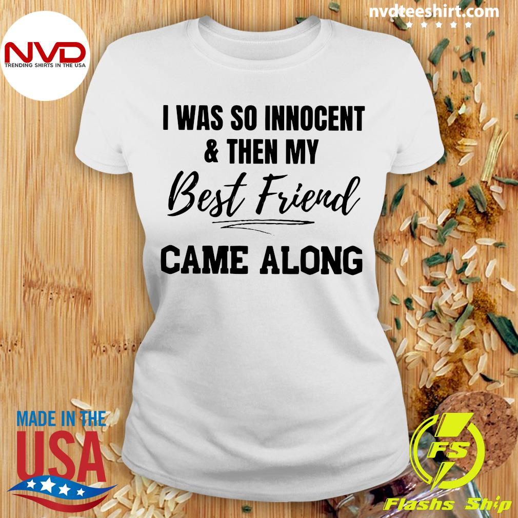 Official I Was So Innocent And Then My Best Friend Came Along Shirt Ladies tee