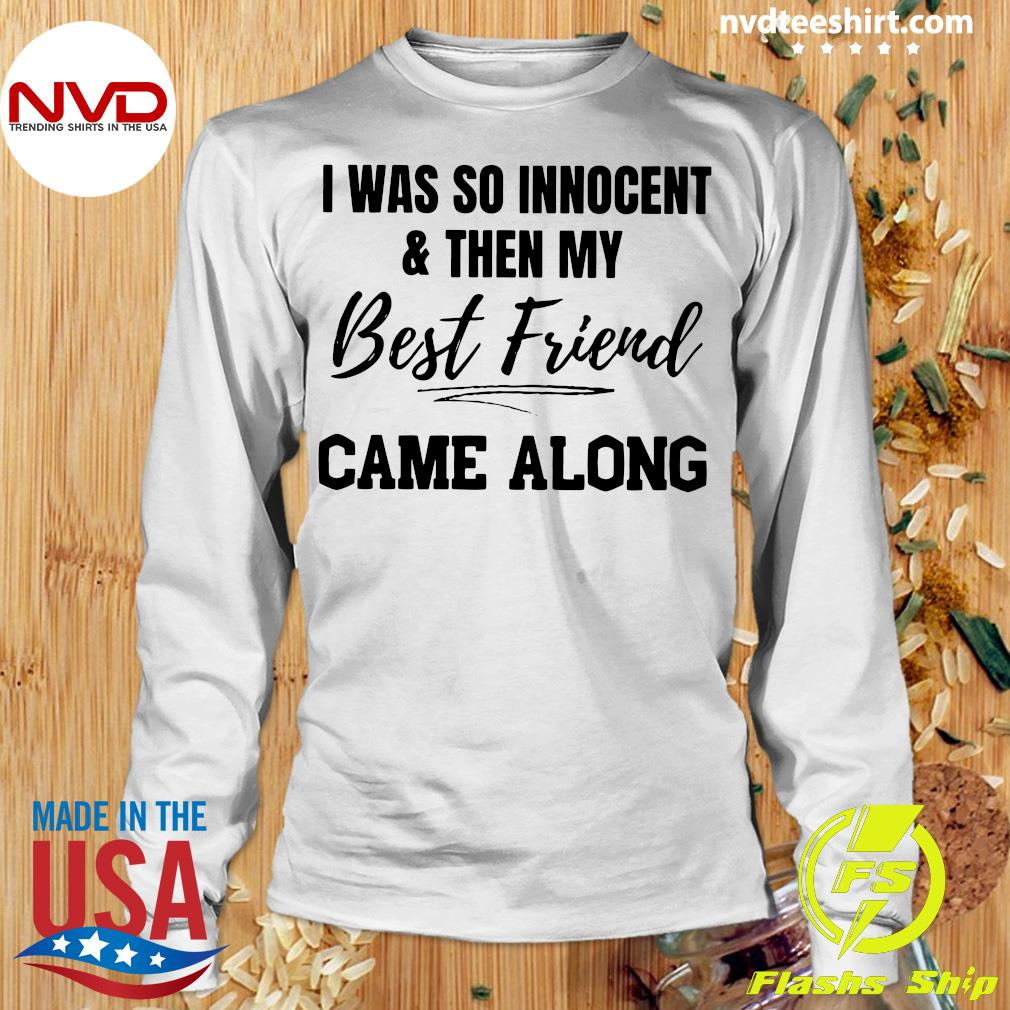 Official I Was So Innocent And Then My Best Friend Came Along Shirt Longsleeve