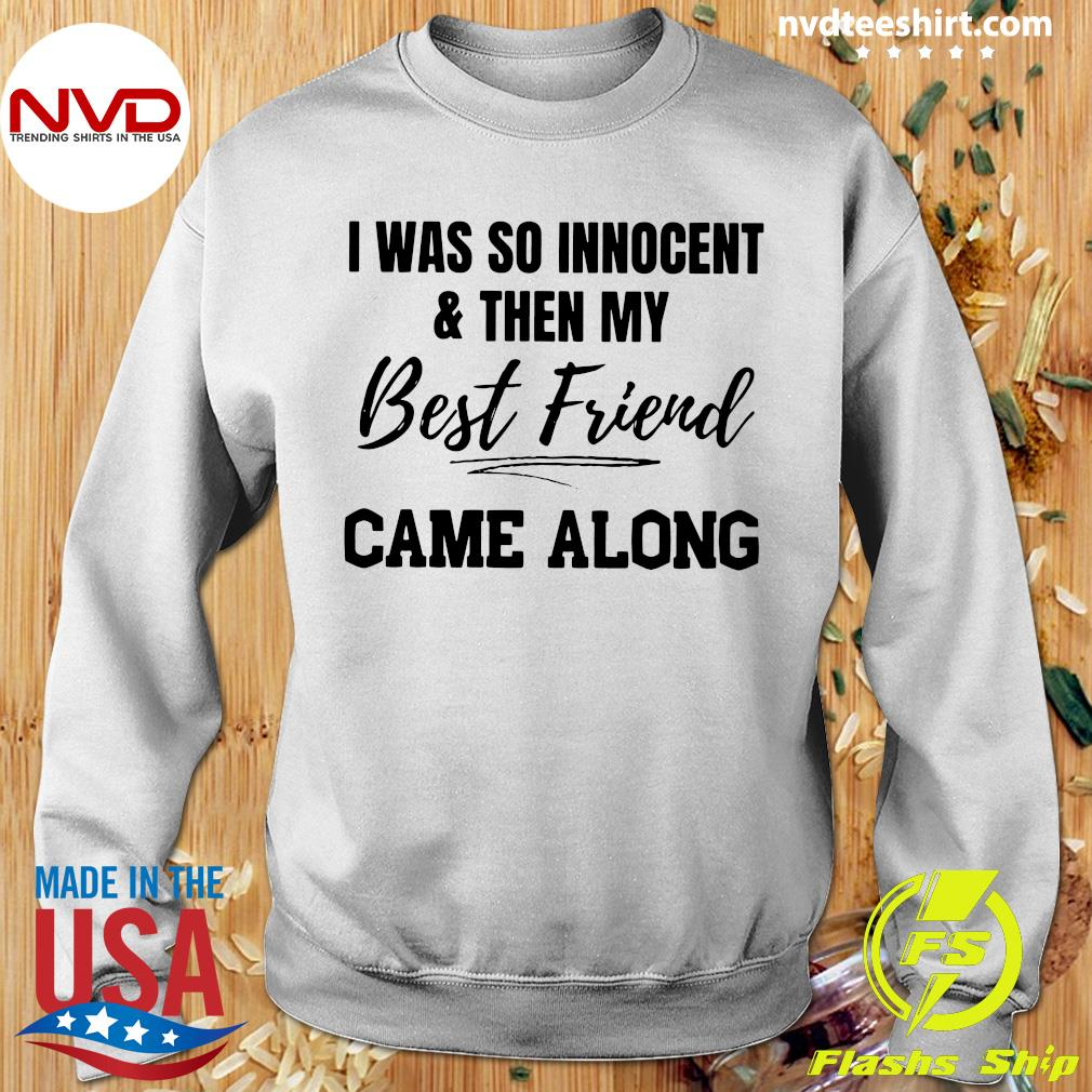Official I Was So Innocent And Then My Best Friend Came Along Shirt Sweater
