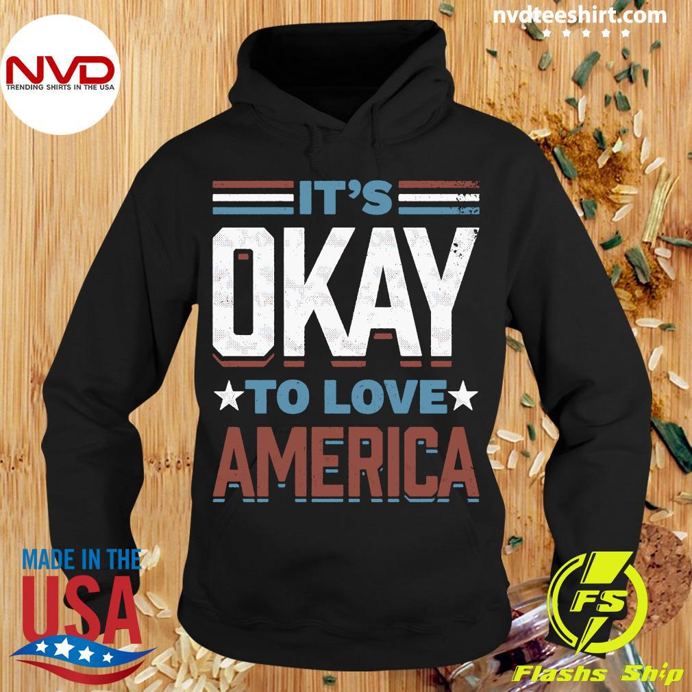 Official It's Okay To Love America Shirt Hoodie
