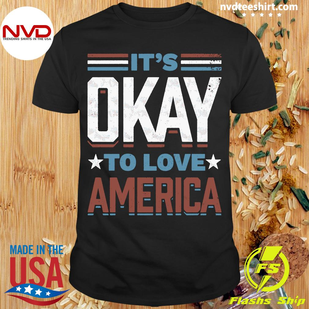 Official It's Okay To Love America Shirt