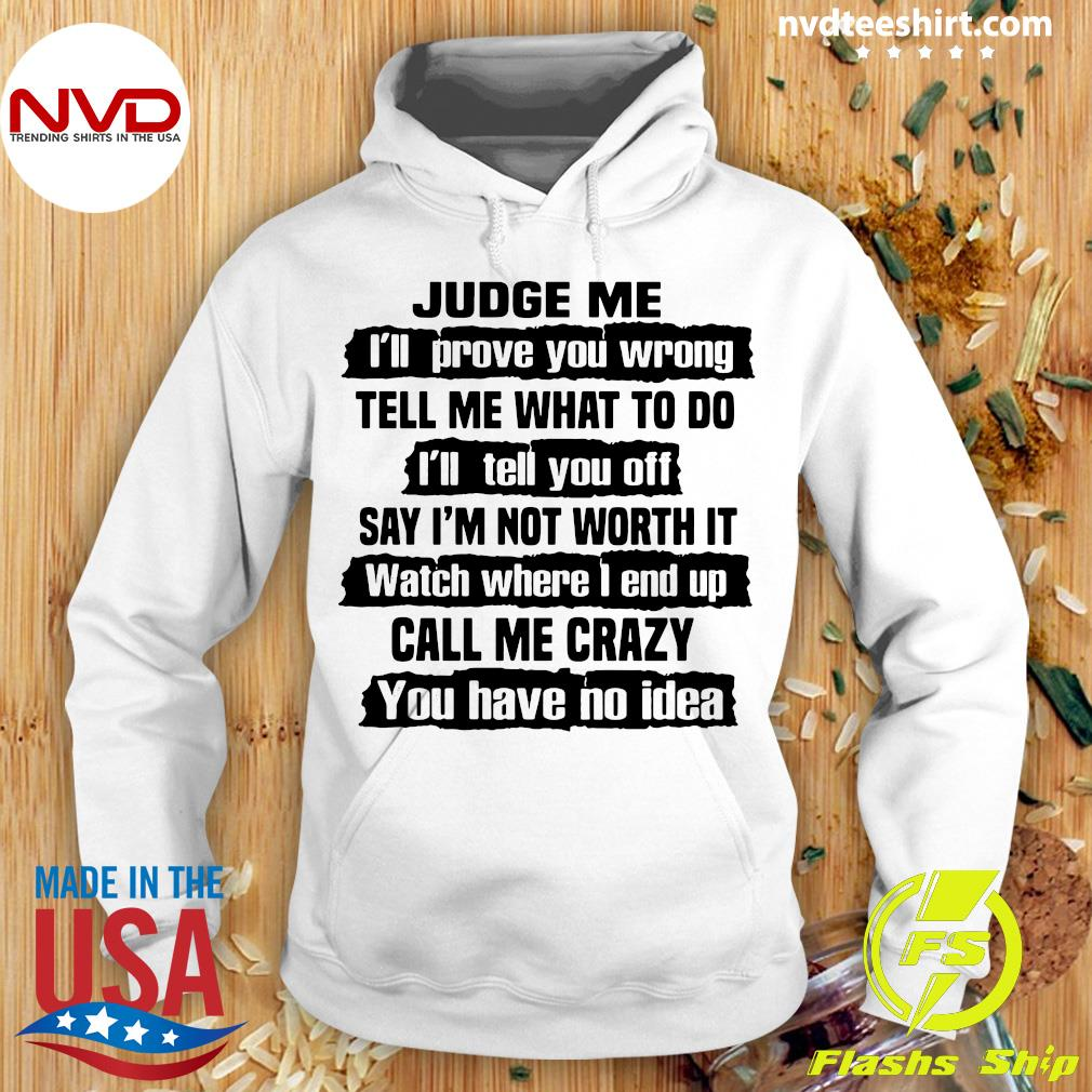 Official Judge Me I'll Prove You Wrong Tell Me What To Do And I'll Tell You Off Say I'm Not Worth It Shirt Hoodie