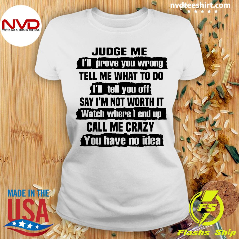 Official Judge Me I'll Prove You Wrong Tell Me What To Do And I'll Tell You Off Say I'm Not Worth It Shirt Ladies tee