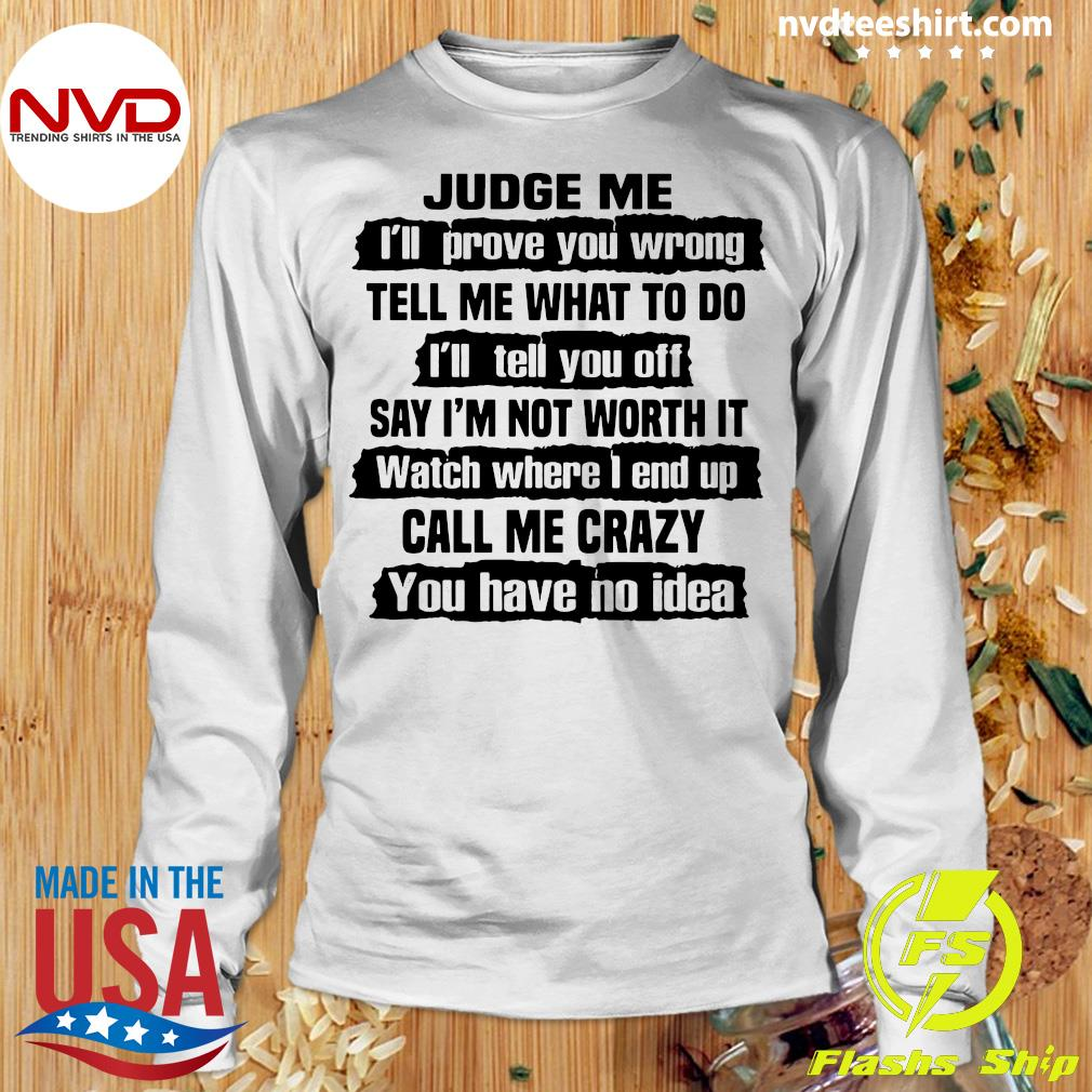 Official Judge Me I'll Prove You Wrong Tell Me What To Do And I'll Tell You Off Say I'm Not Worth It Shirt Longsleeve