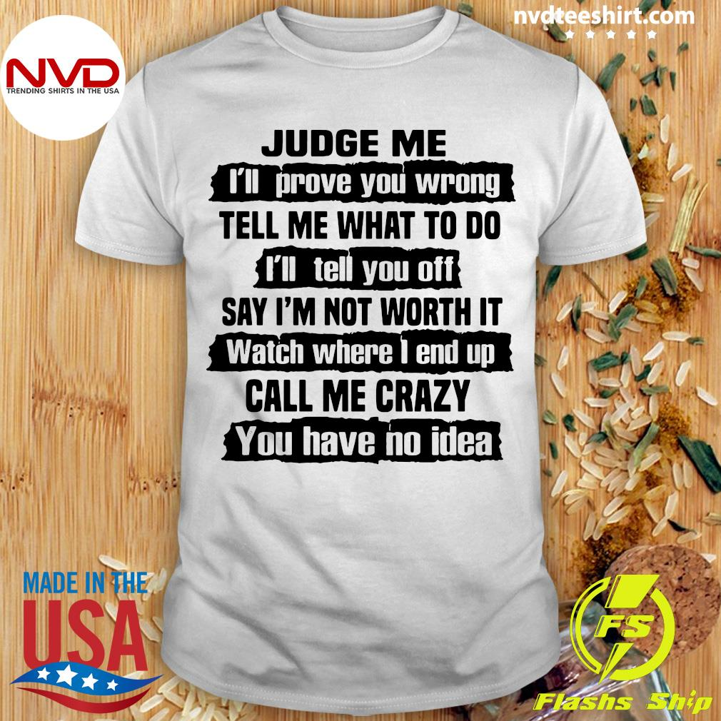 Official Judge Me I'll Prove You Wrong Tell Me What To Do And I'll Tell You Off Say I'm Not Worth It Shirt