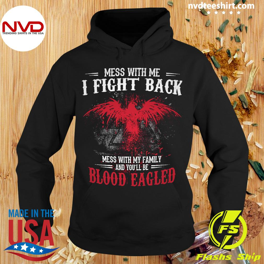 Official Mess With Me I Fight Back Mess With My Family And You'll Be Blood Eagled Shirt Hoodie