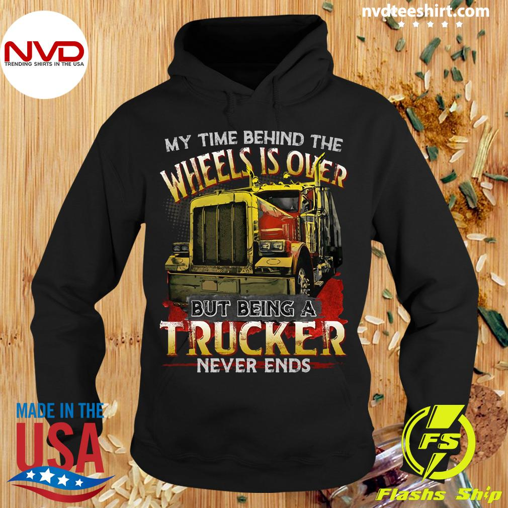 Official My Time Behind The Wheels Is Over But Being A Trucker Never Ends Shirt Hoodie