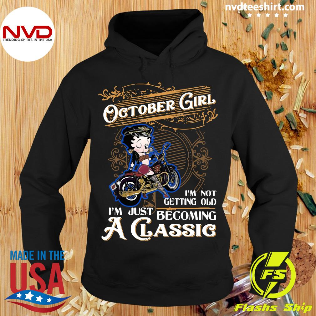 Official October Girl I'm Not Getting Old I'm Just Becoming A Classic Shirt Hoodie