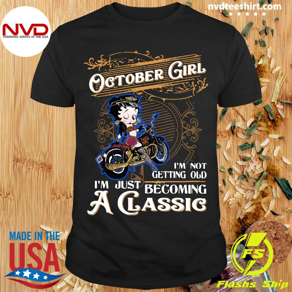 Official October Girl I'm Not Getting Old I'm Just Becoming A Classic Shirt